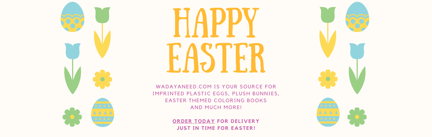 Happy Easter! WaDaYaNeed.com is your source for imprinted plastic eggs, plush bunnies, easter themed coloring books and much more! Order today for delivery just in time for easter!